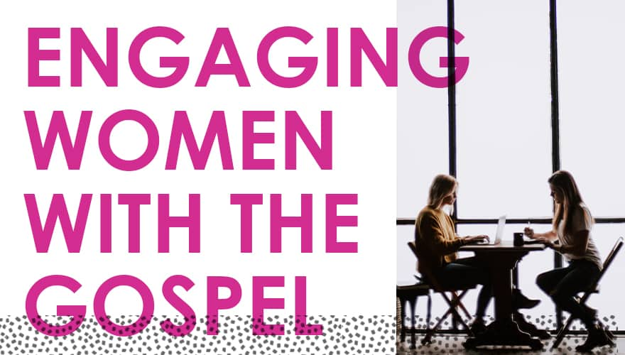 Online Event: Engaging Women with the Gospel