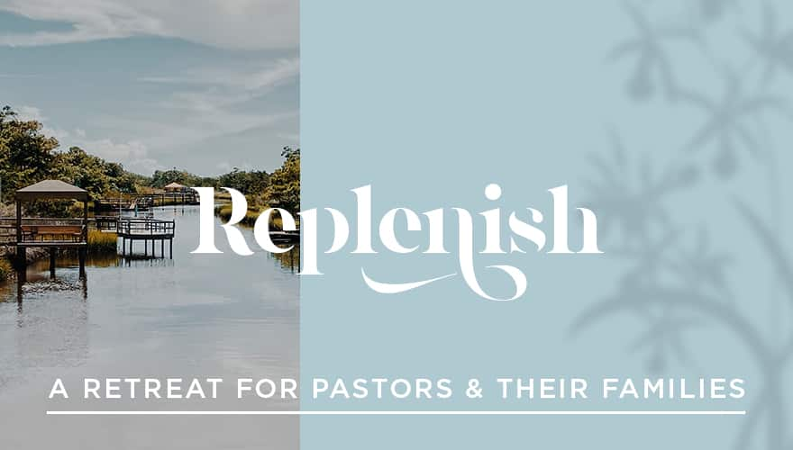 Event: Replenish: A retreat for pastors & their families